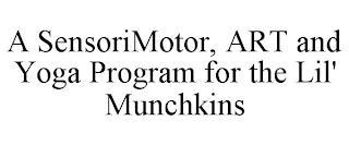 A SENSORIMOTOR, ART AND YOGA PROGRAM FOR THE LIL' MUNCHKINS trademark