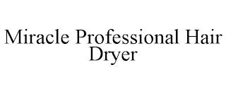 MIRACLE PROFESSIONAL HAIR DRYER trademark