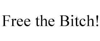 FREE THE BITCH! trademark