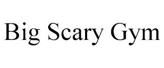 BIG SCARY GYM trademark