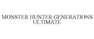 MONSTER HUNTER GENERATIONS ULTIMATE trademark