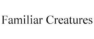 FAMILIAR CREATURES trademark