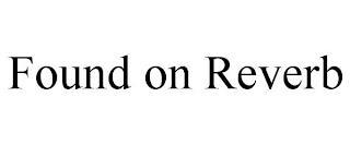 FOUND ON REVERB trademark