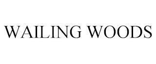 WAILING WOODS trademark