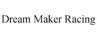 DREAM MAKER RACING trademark