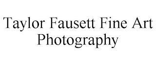 TAYLOR FAUSETT FINE ART PHOTOGRAPHY trademark