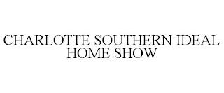 CHARLOTTE SOUTHERN IDEAL HOME SHOW trademark