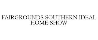 FAIRGROUNDS SOUTHERN IDEAL HOME SHOW trademark