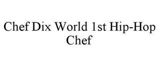 CHEF DIX WORLD 1ST HIP-HOP CHEF trademark