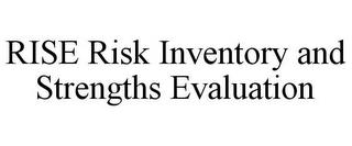 RISE RISK INVENTORY AND STRENGTHS EVALUATION trademark