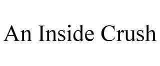 AN INSIDE CRUSH trademark