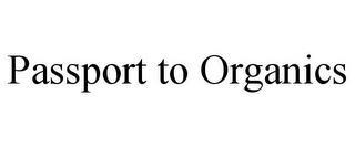 PASSPORT TO ORGANICS trademark