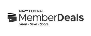 NAVY FEDERAL MEMBERDEALS SHOP · SAVE · SCORE trademark