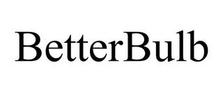 BETTERBULB trademark