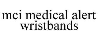 MCI MEDICAL ALERT WRISTBANDS trademark