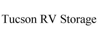 TUCSON RV STORAGE trademark