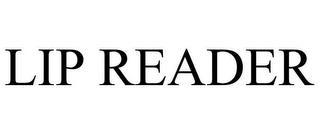 LIP READER trademark
