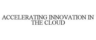 ACCELERATING INNOVATION IN THE CLOUD trademark