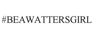 #BEAWATTERSGIRL trademark