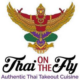 THAI ON THE FLY AUTHENTIC THAI TAKEOUT CUISINE trademark