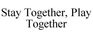 STAY TOGETHER, PLAY TOGETHER trademark