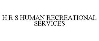 H R S HUMAN RECREATIONAL SERVICES trademark