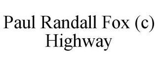 PAUL RANDALL FOX (C) HIGHWAY trademark