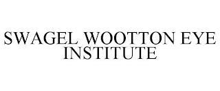 SWAGEL WOOTTON EYE INSTITUTE trademark