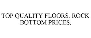 TOP QUALITY FLOORS. ROCK BOTTOM PRICES. trademark