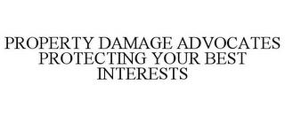 PROPERTY DAMAGE ADVOCATES PROTECTING YOUR BEST INTERESTS trademark