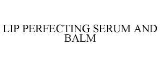 LIP PERFECTING SERUM AND BALM trademark