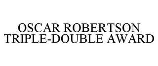 OSCAR ROBERTSON TRIPLE-DOUBLE AWARD trademark