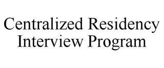 CENTRALIZED RESIDENCY INTERVIEW PROGRAM trademark