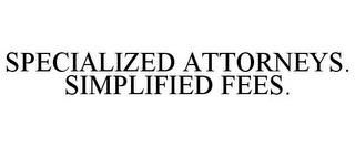 SPECIALIZED ATTORNEYS. SIMPLIFIED FEES. trademark