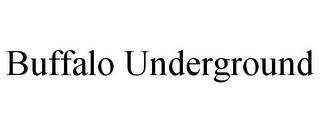 BUFFALO UNDERGROUND trademark