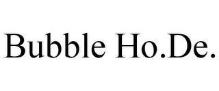 BUBBLE HO.DE. trademark