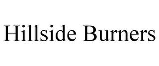 HILLSIDE BURNERS trademark