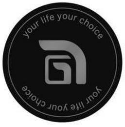 YOUR LIFE YOUR CHOICE YOUR LIFE YOUR CHOICE trademark