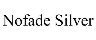 NOFADE SILVER trademark
