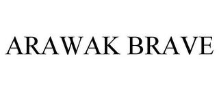 ARAWAK BRAVE trademark