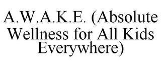 A.W.A.K.E. (ABSOLUTE WELLNESS FOR ALL KIDS EVERYWHERE) trademark