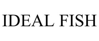 IDEAL FISH trademark