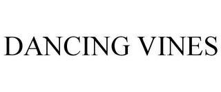 DANCING VINES trademark