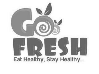 GOO FRESH EAT HEALTHY, STAY HEALTHY... trademark