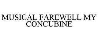 MUSICAL FAREWELL MY CONCUBINE trademark
