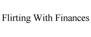 FLIRTING WITH FINANCES trademark
