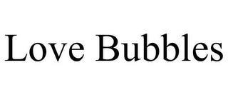 LOVE BUBBLES trademark
