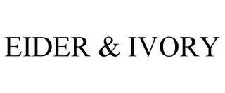 EIDER & IVORY trademark