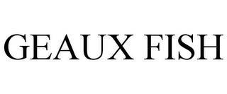 GEAUX FISH trademark