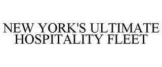 NEW YORK'S ULTIMATE HOSPITALITY FLEET trademark